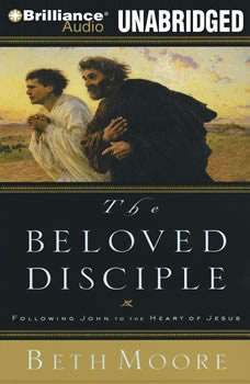 The Beloved Disciple: Following John to the Heart of Jesus Following John to the Heart of Jesus, Beth Moore