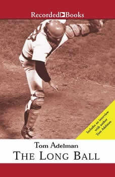 The Long Ball: The Summer of 75Spaceman, Catfish, Charlie Hustle, and the Greatest World Series Ever Played, Tom Adelman
