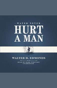 Water Never Hurt a Man, Walter D. Edmonds