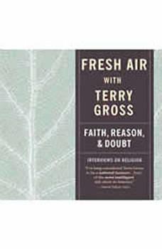 Fresh Air: Faith, Reason, and Doubt, Terry Gross