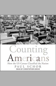 Counting Americans: How the US Census Classified the Nation, Paul Schor