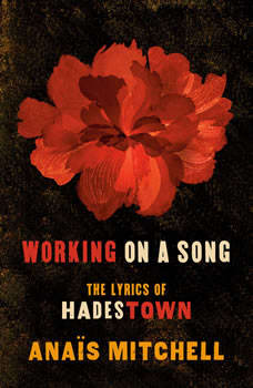 Working on a Song: The Lyrics of HADESTOWN, Anais Mitchell