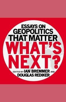 What's Next: Essays on Geopolitics That Matter, Ian Bremmer