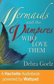 Mermaids And The Vampires Who Love Them, Debra Goelz