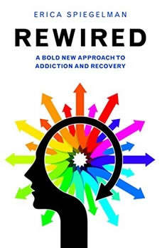 Rewired: A Bold New Approach to Addiction and Recovery, Erica Spiegelman