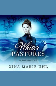 Whiter Pastures: A Sweet Historical Romance, Xina Marie Uhl
