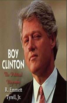 Boy Clinton: The Political Biography, R. Emmett Tyrrell, Jr.