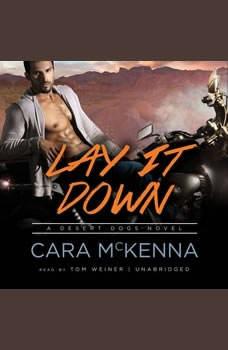 Lay It Down: A Desert Dogs Novel, Cara McKenna