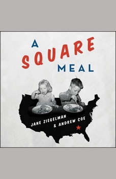 A Square Meal:  A Culinary History of the Great Depression, Andrew Coe