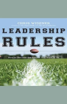 Leadership Rules: How to Become the Leader You Want to Be, Chris Widener