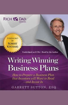 Rich Dad Advisors: Writing Winning Business Plans: How to Prepare a Business Plan that Investors will Want to Read - and Invest In, Garrett Sutton
