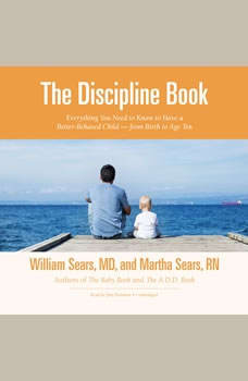 The Discipline Book: Everything You Need to Know to Have a Better-Behaved Child-from Birth to Age Ten, William Sears, MD