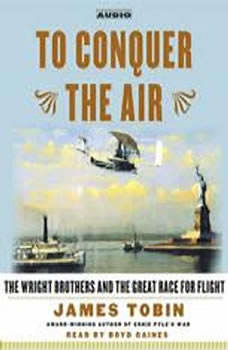 To Conquer the Air: The Wright Brothers and the Great Race for Flight, James Tobin