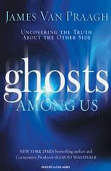 Ghosts Among Us: Uncovering the Truth About the Other Side, James Van Praagh