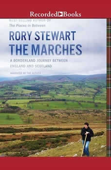 The Marches: A Borderland Journey between England and Scotland, Rory Stewart