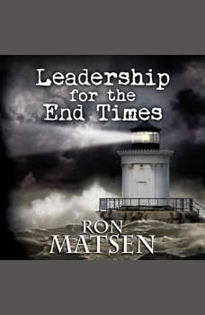 Leadership for the End Times, Ron Matsen