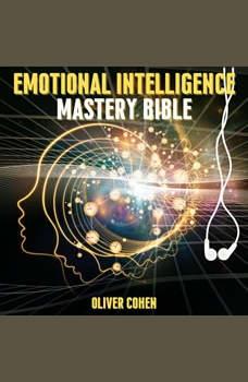 Emotional Intelligence Mastery Bible: 6 Books in 1 Bundle - Master your Emotions, Dark Psychology Secrets, Stop Negative Thinking, The Art of Reading People, Self Confidence Workbook, Anger Management, Oliver Cohen