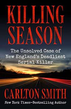 Killing Season: The Unsolved Case of New England's Deadliest Serial Killer, Carlton Smith