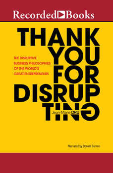 Thank You for Disrupting: The Disruptive Business Philosophies of the World's Great Entrepreneurs, Jean-Marie Dru