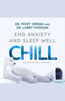 CHILL: End Anxiety and Sleep Well End Anxiety and Sleep Well, Dr. Mort Orman; Dr. Larry Iverson