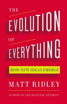 The Evolution of Everything: How New Ideas Emerge, Matt Ridley