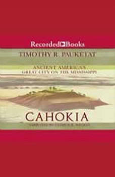 Cahokia: Ancient America's Great City on the Mississippi, Timothy Pauketat