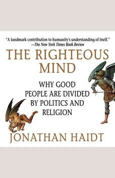 The Righteous Mind: Why Good People Are Divided by Politics and Religion, Jonathan Haidt