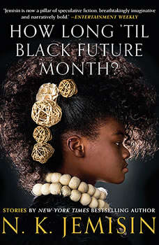 How Long 'til Black Future Month?: Stories, N. K. Jemisin