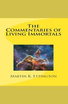 The Commentaries of Living Immortals, Martin K. Ettington