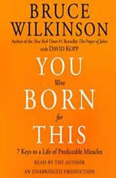 You Were Born for This: Seven Keys to a Life of Predictable Miracles, Bruce Wilkinson