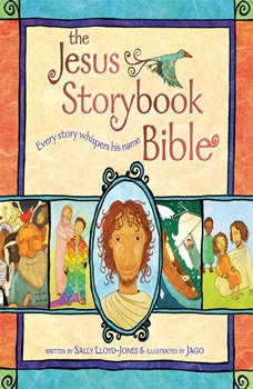 The Jesus Storybook Bible: Every story whispers his name Every story whispers his name, Sally Lloyd-Jones