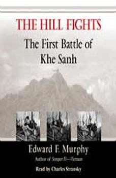 The Hill Fights: The First Battle of Khe Sanh, Edward F. Murphy