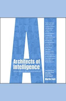 Architects of Intelligence: The truth about AI from the people building it, Martin Ford