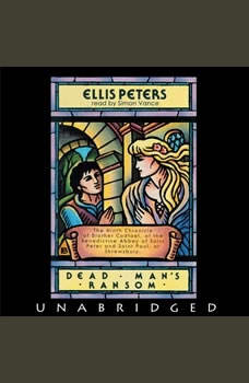 Dead Man's Ransom: The Ninth Chronicle of Brother Cadfael The Ninth Chronicle of Brother Cadfael, Ellis Peters