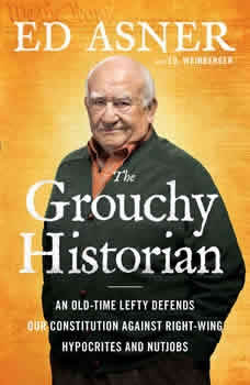 The Grouchy Historian: An Old-Time Lefty Defends Our Constitution Against Right-Wing Hypocrites and Nutjobs, Ed Asner