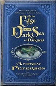 On the Edge of the Dark Sea of Darkness: Adventure. Peril. Lost Jewels. And the Fearsome Toothy Cows of Skree. Adventure. Peril. Lost Jewels. And the Fearsome Toothy Cows of Skree., Andrew Peterson