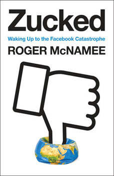 Zucked: Waking Up to the Facebook Catastrophe, Roger McNamee