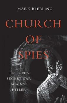 Church of Spies: The Pope's Secret War Against Hitler, Mark Riebling