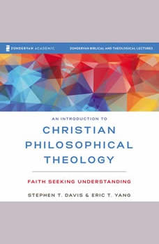 An Introduction to Christian Philosophical Theology: Audio Lectures: Faith Seeking Understanding, Stephen T. Davis