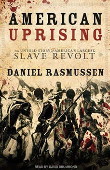 American Uprising: The Untold Story of America's Largest Slave Revolt, Daniel Rasmussen