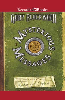 Mysterious Messages : A History of Codes and Ciphers, Gary Blackwood