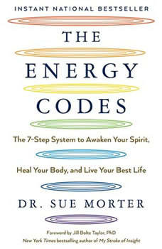 The Energy Codes: The 7-Step System to Awaken Your Spirit, Heal Your Body, and Live Your Best Life The 7-Step System to Awaken Your Spirit, Heal Your Body, and Live Your Best Life, Sue Morter