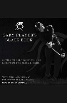 Gary Player's Black Book: 60 Tips on Golf, Business, and Life from the Black Knight, Gary Player
