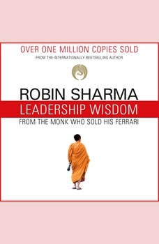 Leadership Wisdom from the Monk Who Sold His Ferrari: The 8 Rituals of Visionary Leaders, Robin Sharma