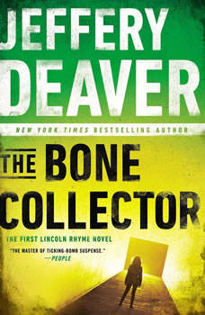 The Bone Collector: The First Lincoln Rhyme Novel The First Lincoln Rhyme Novel, Jeffery Deaver