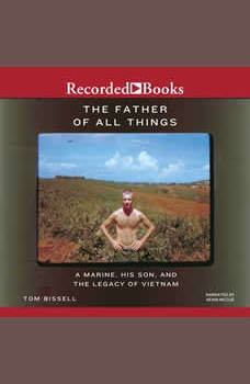 The Father of All Things: A Marine, His Son, and the Legacy of Vietnam, Tom Bissell