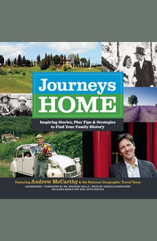 Journeys Home: Inspiring Stories, plus Tips and Strategies to Find Your Family History Inspiring Stories, plus Tips and Strategies to Find Your Family History, various contributors