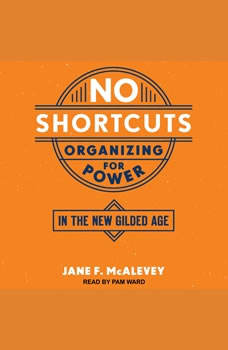 No Shortcuts: Organizing for Power in the New Gilded Age, Jane F. McAlevey