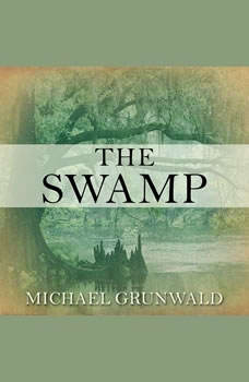 The Swamp: The Everglades, Florida, and the Politics of Paradise, Michael Grunwald