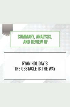 Summary, Analysis, and Review of Ryan Holiday's The Obstacle Is the Way, Start Publishing Notes
